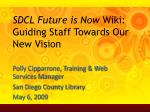 SDCL Future is Now  Wiki:  Guiding Staff Towards Our New Vision