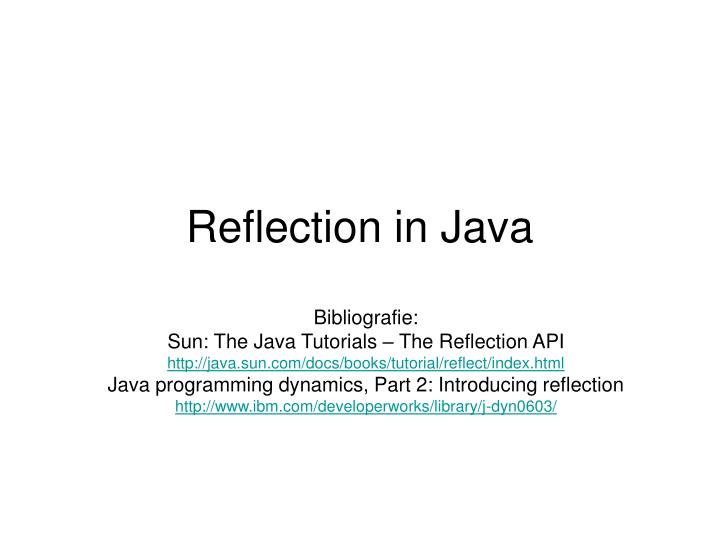 PPT - Reflection in Java PowerPoint Presentation - ID:5179298