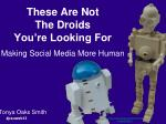 These Are Not  The Droids  You're Looking For Making Social Media More Human