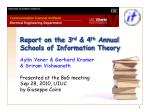 Report on the 3 rd Annual School of Information Theory held at USC in August
