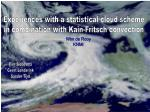 Experiences with a statistical cloud scheme in combination with Kain-Fritsch convection
