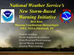 National Weather Service's New Storm-Based Warning Initiative Rich Kane