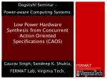 Low Power Hardware Synthesis from Concurrent Action Oriented Specifications (CAOS)