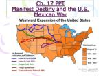 Ch. 17 PPT Manifest Destiny and the U.S. Mexican War