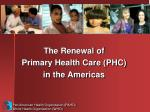 The Renewal of Primary Health Care (PHC) in the Americas