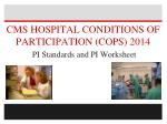 CMS HOSPITAL CONDITIONS OF PARTICIPATION (COPS) 2014 PI Standards and PI Worksheet