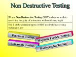 The 4 of the common types of NDT used when assessing weldments are: