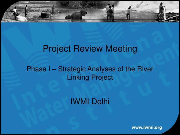 project review meeting phase i strategic analyses of the river linking project n.