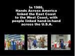 In 1986,  Hands Across America  linked the East Coast  to the West Coast, with