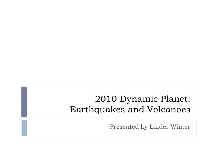 2010 dynamic planet earthquakes and volcanoes n.