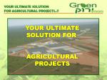 YOUR ULTIMATE SOLUTION FOR  AGRICULTURAL PROJECTS