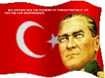 M.K.ATATURK WAS THE FOUNDER OF TURKISH REPUBLIC. WE OWE HIM OUR INDEPENDENCE.