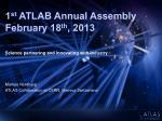 1 st  ATLAB Annual Assembly February 18 th , 2013