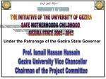THE INITIATIVE OF THE UNIVERSITY OF GEZIRA  SAFE MOTHERHOOD& CHILDHOOD   GEZIRA STATE 2005 - 2015