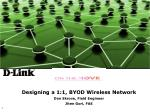 Designing a 1:1, BYOD Wireless Network Dan Skrove, Field Engineer Jiten Gori, FAE