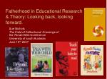 Fatherhood in Educational Research & Theory: Looking back, looking forward.