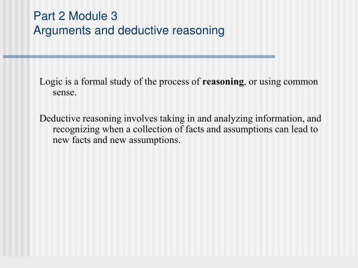 part 2 module 3 arguments and deductive reasoning n