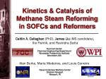 Kinetics & Catalysis of Methane Steam Reforming in SOFCs and Reformers