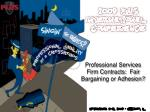 Professional Services Firm Contracts:  Fair Bargaining or Adhesion?