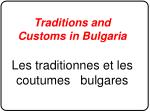 Traditions and Customs in Bulgaria Les traditionnes et les coutumes bulgares