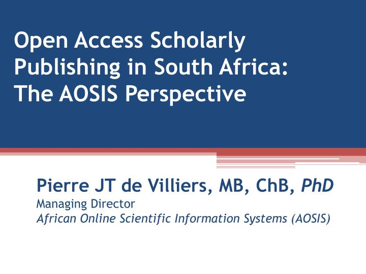 open access scholarly publishing in south africa the aosis perspective n.