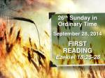 26 th  Sunday in Ordinary Time September 28, 2014 FIRST READING Ezekiel 18:25-28