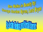 She Walks in Beauty by: George Gordon Byron, Lord Bryon