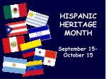 HISPANIC  HERITAGE  MONTH September 15-October 15