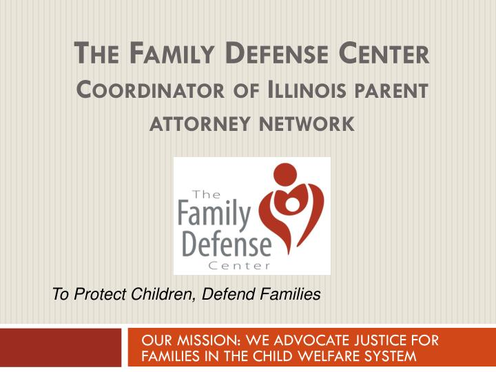 the family defense center coordinator of illinois parent attorney network n.