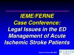 IEME/FERNE  Case Conference: Legal Issues in the ED Management of Acute Ischemic Stroke Patients
