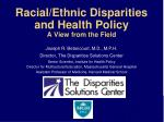 Racial/Ethnic Disparities and Health Policy A View from the Field