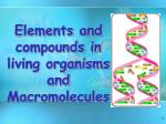 Elements and compounds in living organisms and  Macromolecules
