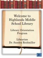 Welcome to Highlands Middle School Library Library Orientation Program Librarian