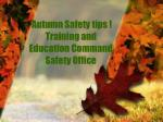 Autumn Safety tips ! Training and Education Command Safety Office