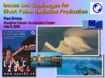 Issues and Challenges for Short Pulse Radiation Production Paul Emma