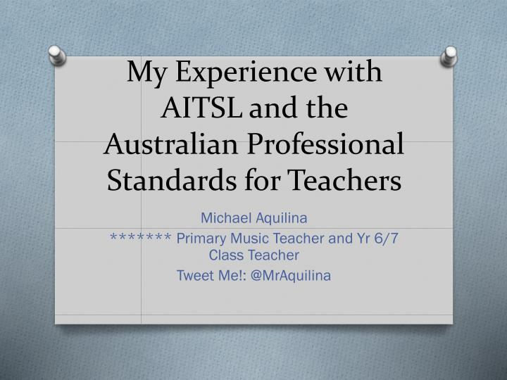 my experience with aitsl and the australian professional standards for teachers n.