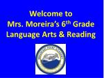 Welcome to Mrs. Moreira's 6 th Grade Language Arts & Reading