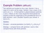 Example Problem (difficult!)