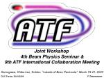 Joint Workshop 4th Beam Physics Seminar & 9th ATF International Collaboration Meeting