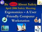 Be About Safety  April 2006 Safety Meeting Ergonomics – A User Friendly Computer Workstation