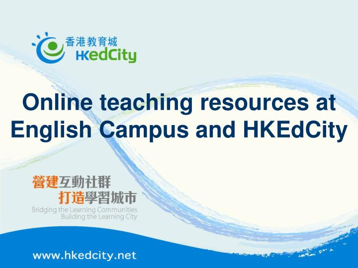 online teaching resources at english campus and hkedcity n.