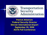Patrick Ahlstrom Federal Security Director Denver International Airport September 26, 2006