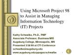 Using Microsoft Project 98 to Assist in Managing Information Technology (IT) Projects