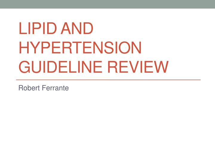 lipid and hypertension guideline review n.