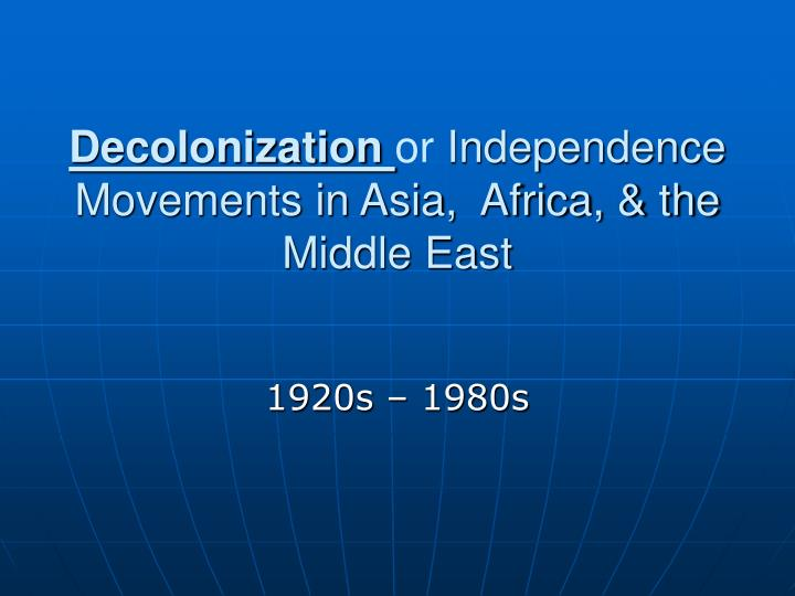 decolonization or independence movements in asia africa the middle east n.