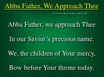 Abba Father, We Approach Thee