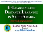 E-L EARNING AND D ISTANCE L EARNING IN S AUDI A RABIA Issues & Implications