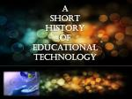 A SHORT HISTORY OF Educational technology