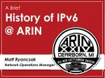A Brief History of IPv6 @ ARIN