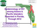 Epidemiology of HIV  among Asians & Pacific Islanders  Reported in Florida, Through 2012